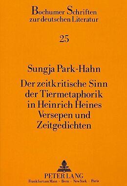 Kartonierter Einband Der zeitkritische Sinn der Tiermetaphorik in Heinrich Heines Versepen und Zeitgedichten von Sungja Park-Hahn