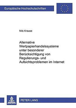 Kartonierter Einband Alternative Wertpapierhandelssysteme unter besonderer Berücksichtigung von Regulierungs- und Aufsichtsproblemen im Internet von Nils Krause
