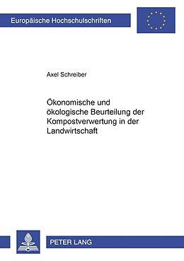 Kartonierter Einband Ökonomische und ökologische Beurteilung der Kompostverwertung in der Landwirtschaft von Axel Schreiber