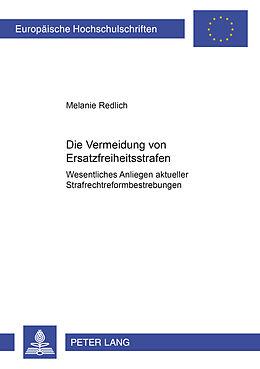 Kartonierter Einband Die Vermeidung von Ersatzfreiheitsstrafen - wesentliches Anliegen aktueller Strafrechtsreformbestrebungen von Melanie Redlich