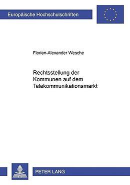 Kartonierter Einband Rechtsstellung der Kommunen auf dem Telekommunikationsmarkt von Florian-Alexander Wesche