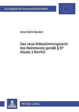 Kartonierter Einband Das neue Mitbestimmungsrecht des Betriebsrats gemäß § 97 Absatz 2 BetrVG von Anne Katrin Burkert