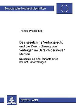 Kartonierter Einband Das gesetzliche Vertragsrecht und die Durchführung von Verträgen im Bereich der neuen Medien von Thomas Philipp Ihrig