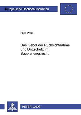 Kartonierter Einband Das Gebot der Rücksichtnahme und Drittschutz im Bauplanungsrecht von Felix Pauli