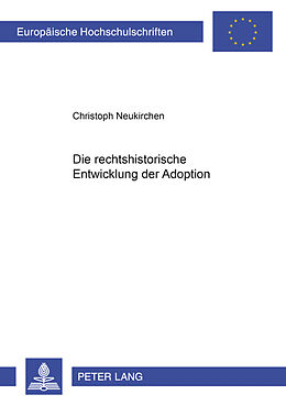 Kartonierter Einband Die rechtshistorische Entwicklung der Adoption von Christoph Neukirchen