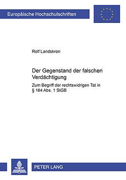 Kartonierter Einband Der Gegenstand der falschen Verdächtigung von Rolf Landskron