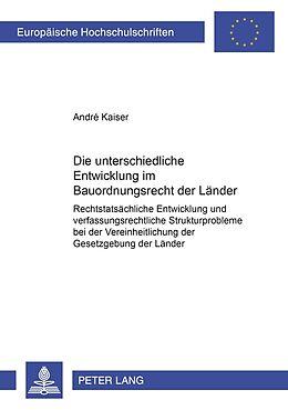 Kartonierter Einband Die unterschiedliche Entwicklung im Bauordnungsrecht der Länder von André Kaiser