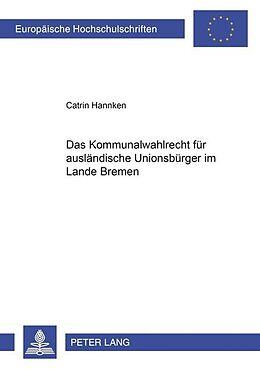 Kartonierter Einband Das Kommunalwahlrecht für ausländische Unionsbürger im Lande Bremen von Catrin Hannken