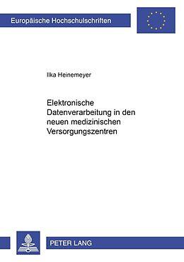 Kartonierter Einband Elektronische Datenverarbeitung in den neuen medizinischen Versorgungssystemen von Ilka Heinemeyer