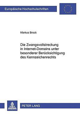 Kartonierter Einband Die Zwangsvollstreckung in Internet-Domains unter besonderer Berücksichtigung des Kennzeichenrechts von Markus Brock