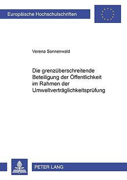 Kartonierter Einband Die grenzüberschreitende Beteiligung der Öffentlichkeit im Rahmen der Umweltverträglichkeitsprüfung von Verena Sonnenwald