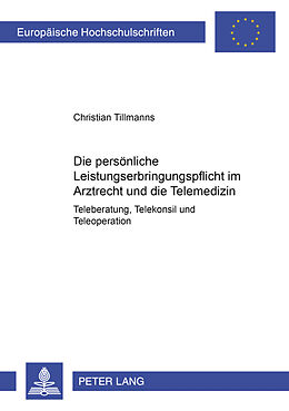 Kartonierter Einband Die persönliche Leistungserbringungspflicht im Arztrecht und die Telemedizin von Christian Tillmanns