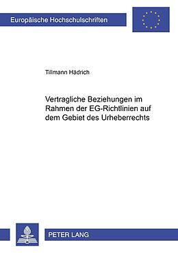 Kartonierter Einband Regelungen vertraglicher Beziehungen im Rahmen der EG-Richtlinien auf dem Gebiet des Urheberrechts von Tillmann Hädrich