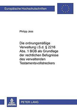 Kartonierter Einband Die ordnungsmäßige Verwaltung i.S.d. § 2216 Abs. 1 BGB als Grundlage der rechtlichen Befugnisse des verwaltenden Testamentsvollstreckers von Philipp Jess