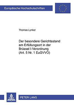 Kartonierter Einband Der besondere Gerichtsstand am Erfüllungsort in der Brüssel I-Verordnung (Art. 5 Nr. 1 EuGVVO) von Thomas Lynker