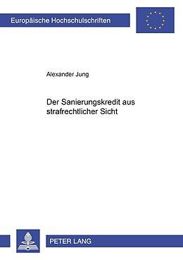 Kartonierter Einband Der Sanierungskredit aus strafrechtlicher Sicht von Alexander Jung