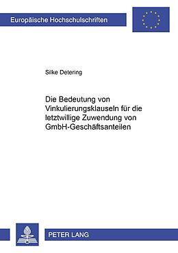 Kartonierter Einband Die Bedeutung von Vinkulierungsklauseln für die letztwillige Zuwendung von GmbH-Geschäftsanteilen von Silke Detering