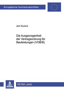 Kartonierter Einband Die Ausgewogenheit der Vertragsordnung für Bauleistungen (VOB/B) von Jörn Kuckuk
