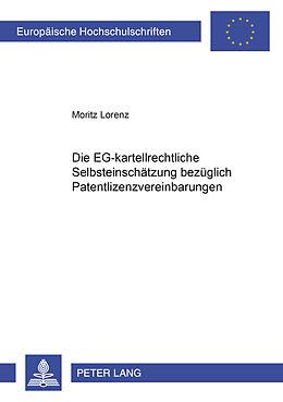 Kartonierter Einband Die EG-kartellrechtliche Selbsteinschätzung bezüglich Patentlizenzvereinbarungen von Moritz Lorenz