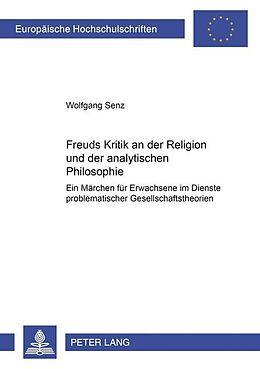 Kartonierter Einband Freuds Kritik an der Religion und der analytischen Philosophie von Wolfgang Senz