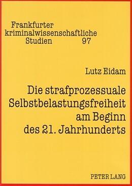 Kartonierter Einband Die strafprozessuale Selbstbelastungsfreiheit am Beginn des 21. Jahrhunderts von Lutz Eidam