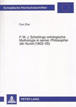 Kartonierter Einband F. W. J. Schellings ontologische Mythologie in seiner Philosophie der Kunst (1802-05) von Can Zhai