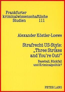 Kartonierter Einband Strafrecht US-Style: «Three Strikes and You're Out!» von Alexander Köstler-Loewe