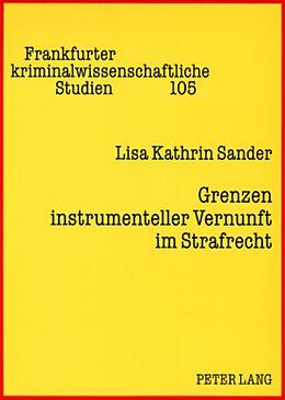 Kartonierter Einband Grenzen instrumenteller Vernunft im Strafrecht von Lisa Kathrin Sander