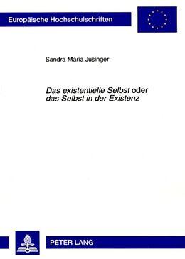 Kartonierter Einband Das existentielle Selbst oder das Selbst in der Existenz von Sandra Maria Jusinger