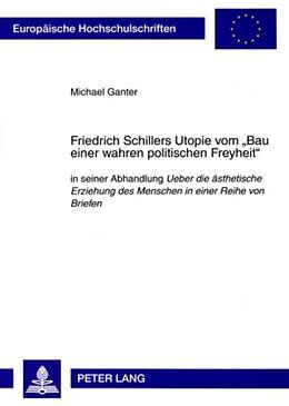 Kartonierter Einband Friedrich Schillers Utopie vom 'Bau einer wahren politischen Freyheit' von Michael Ganter