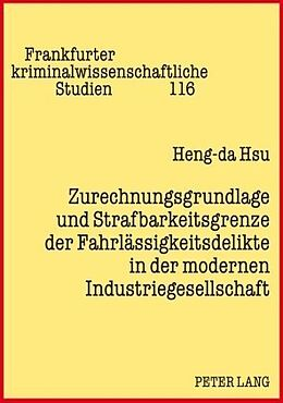 Kartonierter Einband Zurechnungsgrundlage und Strafbarkeitsgrenze der Fahrlässigkeitsdelikte in der modernen Industriegesellschaft von Heng-da Hsu