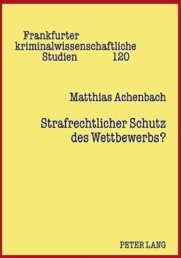 Fester Einband Strafrechtlicher Schutz des Wettbewerbs? von Matthias Achenbach