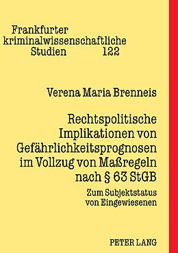 Fester Einband Rechtspolitische Implikationen von Gefährlichkeitsprognosen im Vollzug von Maßregeln nach § 63 StGB von Verena Brenneis