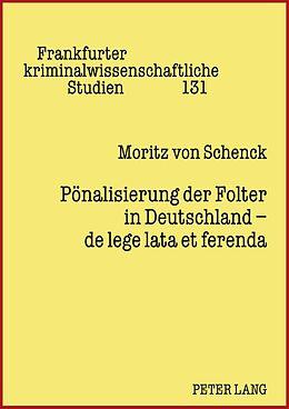 Fester Einband Pönalisierung der Folter in Deutschland - de lege lata et ferenda von Moritz von Schenck