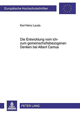 Kartonierter Einband Die Entwicklung vom ich- zum gemeinschaftsbezogenen Denken bei Albert Camus von Karl Heinz Lauda