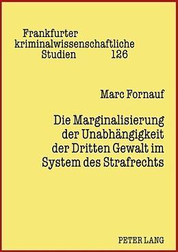 Fester Einband Die Marginalisierung der Unabhängigkeit der Dritten Gewalt im System des Strafrechts von Marc Fornauf