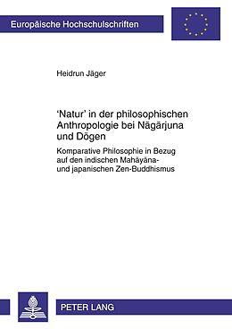 Kartonierter Einband 'Natur' in der philosophischen Anthropologie bei Nagarjuna und Dogen von Heidrun Jäger