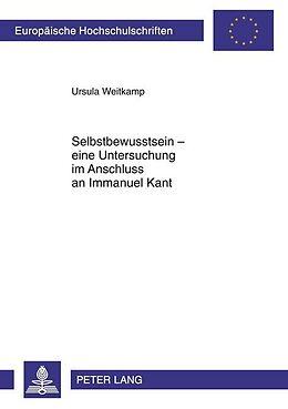 Kartonierter Einband Selbstbewusstsein - eine Untersuchung im Anschluss an Immanuel Kant von Ursula Weitkamp