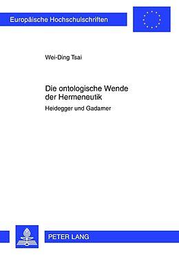 Kartonierter Einband Die ontologische Wende der Hermeneutik von Wei-Ding Tsai