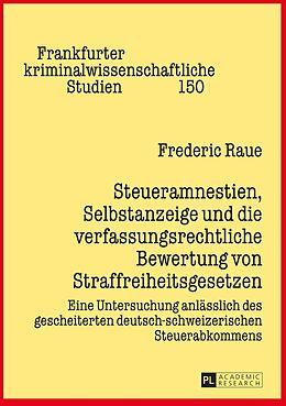 Fester Einband Steueramnestien, Selbstanzeige und die verfassungsrechtliche Bewertung von Straffreiheitsgesetzen von Frederic Raue