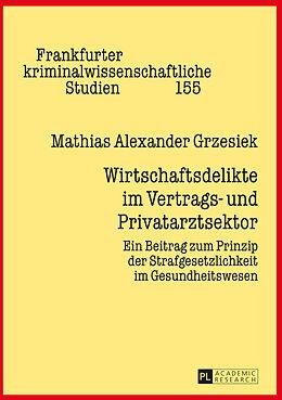 Fester Einband Wirtschaftsdelikte im Vertrags- und Privatarztsektor von Mathias Alexander Grzesiek