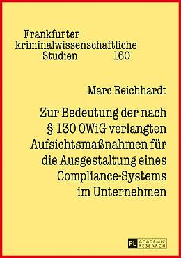 Fester Einband Zur Bedeutung der nach § 130 OWiG verlangten Aufsichtsmaßnahmen für die Ausgestaltung eines Compliance-Systems im Unternehmen von Marc Reichhardt