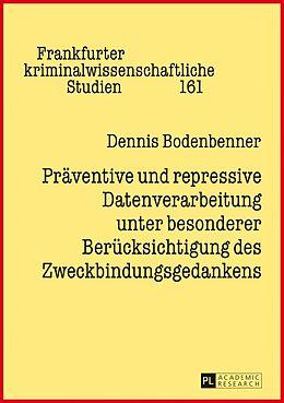 Fester Einband Präventive und repressive Datenverarbeitung unter besonderer Berücksichtigung des Zweckbindungsgedankens von Dennis Bodenbenner