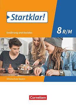 Kartonierter Einband Startklar! Ernährung und Soziales. Mittelschule 8. Jahrgangsstufe. Schülerbuch. BY von Christine Buchholz, Angela Dorn, Bianca Eibl