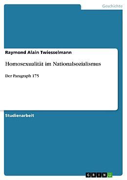 E-Book (epub) Homosexualität im Nationalsozialismus von Raymond Alain Twiesselmann