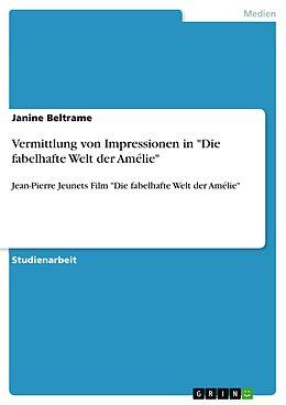 """E-Book (pdf) Vermittlung von Impressionen in """"Die fabelhafte Welt der Amélie"""" von Janine Beltrame"""