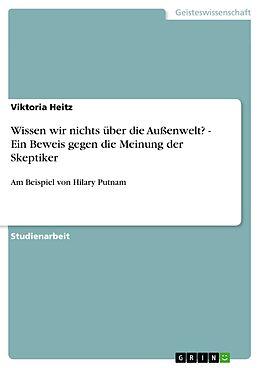 E-Book (pdf) Wissen wir nichts über die Außenwelt? - Ein Beweis gegen die Meinung der Skeptiker von Viktoria Heitz