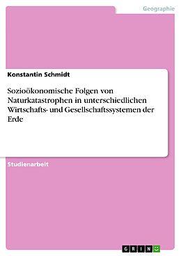 E-Book (epub) Sozioökonomische Folgen von Naturkatastrophen in unterschiedlichen Wirtschafts- und Gesellschaftssystemen der Erde von Konstantin Schmidt
