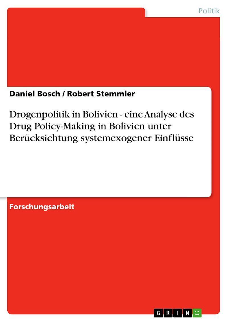 Drogenpolitik in Bolivien - eine Analyse des Drug Policy-Making in Bolivien unter Berücksichtung systemexogener Einflüsse