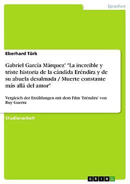 E-Book (pdf) Gabriel García Márquez: 'La increible y triste historia de la cándida Eréndira y de su abuela desalmada / Muerte constante más allá del amor' Ein Vergleich der Erzählungen mit dem Film 'Eréndira' von Ruy Guerra von Eberhard Türk